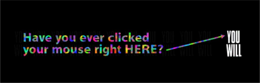 Text reads: Have you ever clicked your mouse right here? Then, an arrow indicating the right side of image where text reads: You will.