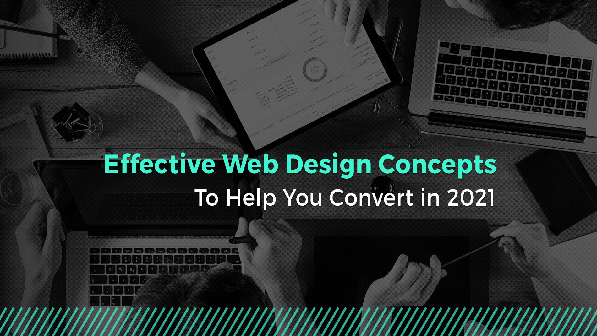 Effective Web Design Concepts to Help You Convert in 2021